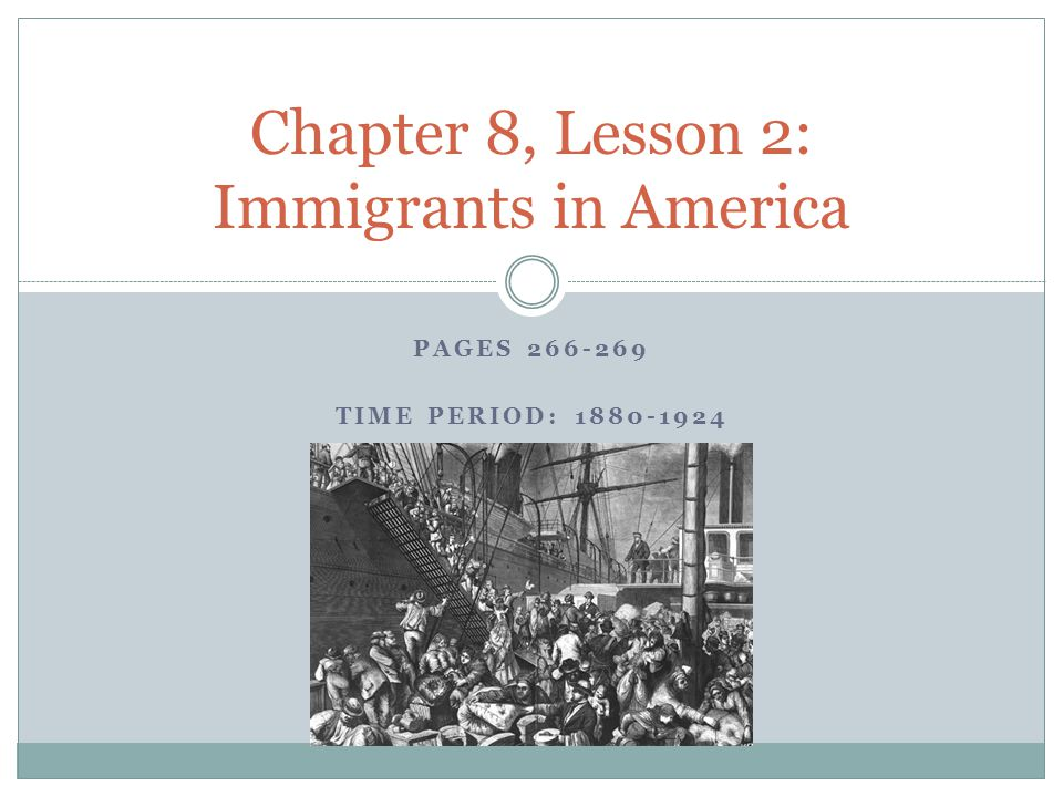 PAGES TIME PERIOD: Chapter 8, Lesson 2: Immigrants in America