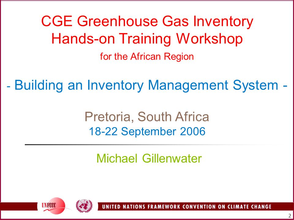 2 CGE Greenhouse Gas Inventory Hands-on Training Workshop for the African Region - Building an Inventory Management System - Pretoria, South Africa September 2006 Michael Gillenwater