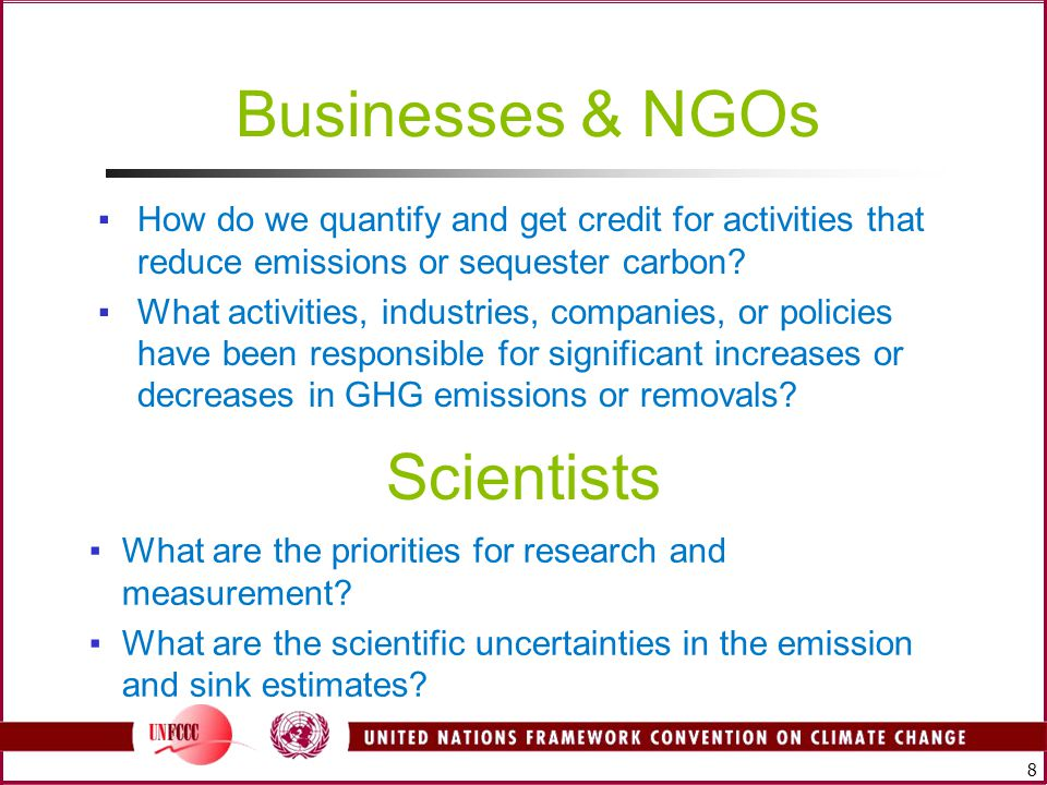 8 Scientists Businesses & NGOs ▪How do we quantify and get credit for activities that reduce emissions or sequester carbon.