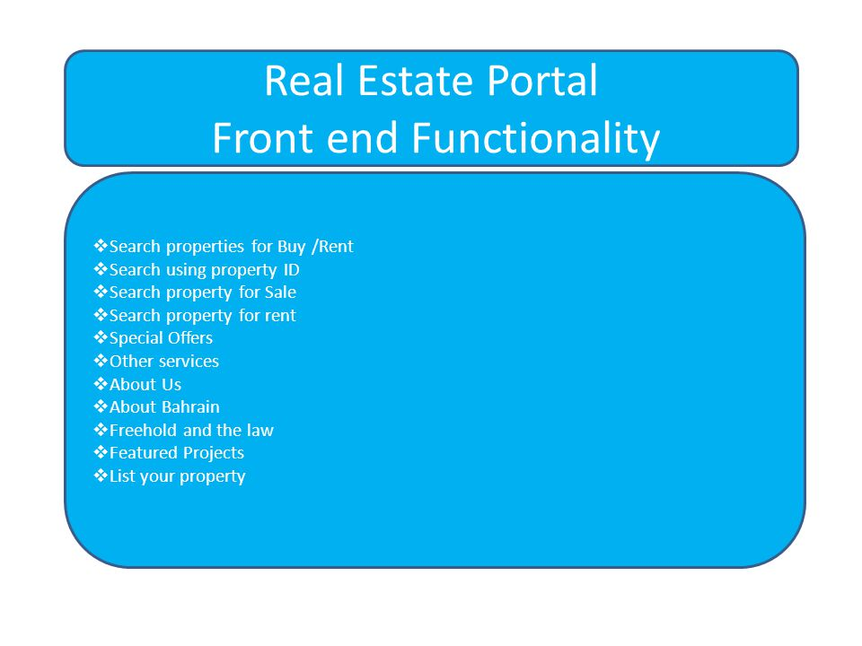  Search properties for Buy /Rent  Search using property ID  Search property for Sale  Search property for rent  Special Offers  Other services  About Us  About Bahrain  Freehold and the law  Featured Projects  List your property Real Estate Portal Front end Functionality