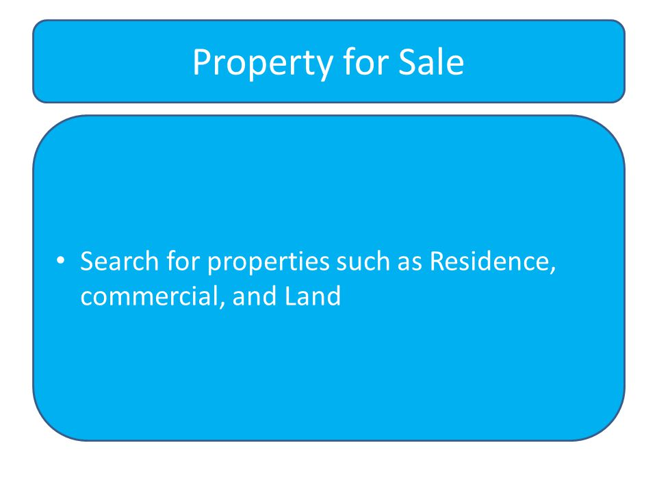Search for properties such as Residence, commercial, and Land Property for Sale