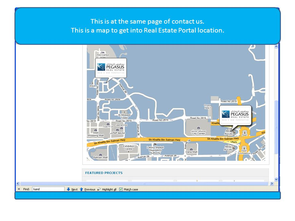 This is at the same page of contact us. This is a map to get into Real Estate Portal location.