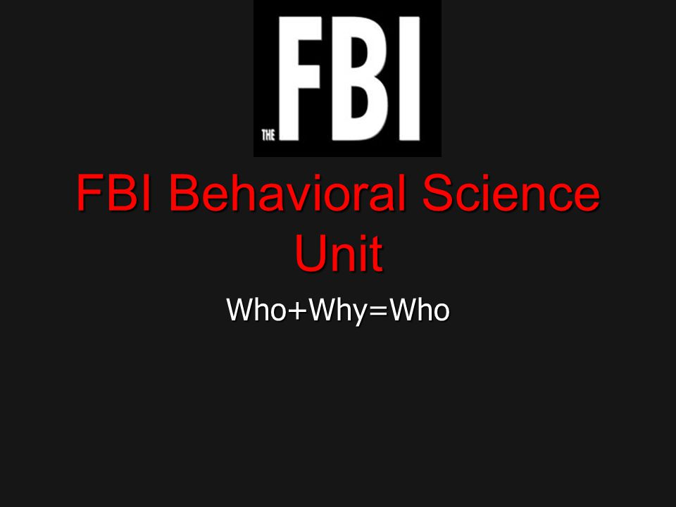 Who+Why=Who FBI Behavioral Science Unit Introduction