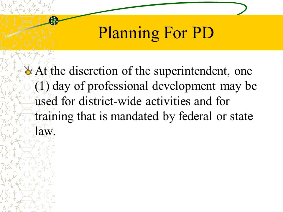 Planning For PD At the discretion of the superintendent, one (1) day of professional development may be used for district-wide activities and for training that is mandated by federal or state law.
