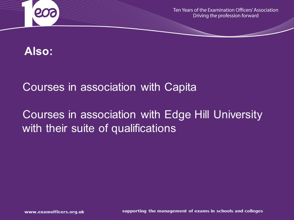 supporting the management of exams in schools and colleges Also: Courses in association with Capita Courses in association with Edge Hill University with their suite of qualifications
