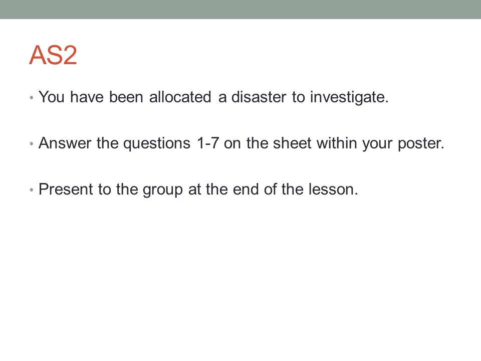 AS2 You have been allocated a disaster to investigate.
