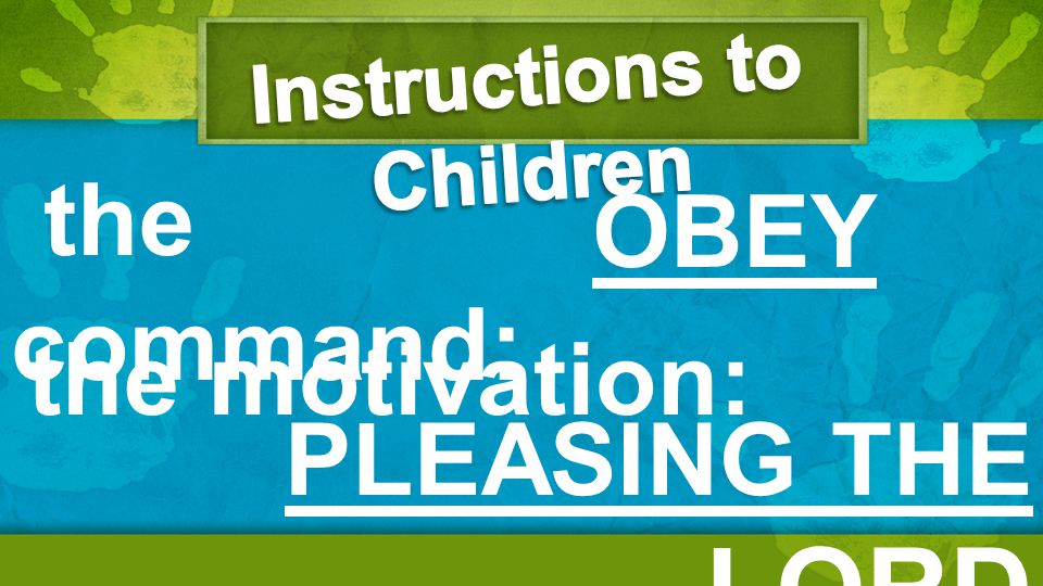 the command: the motivation: OBEY PLEASING THE LORD