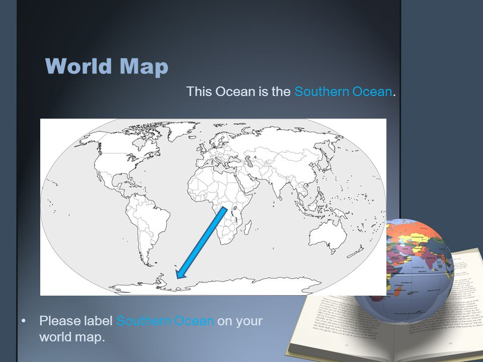 Geography challenge 1 review the world us first ppt download 31 world map this ocean is the southern ocean please label southern ocean on your world map gumiabroncs Gallery