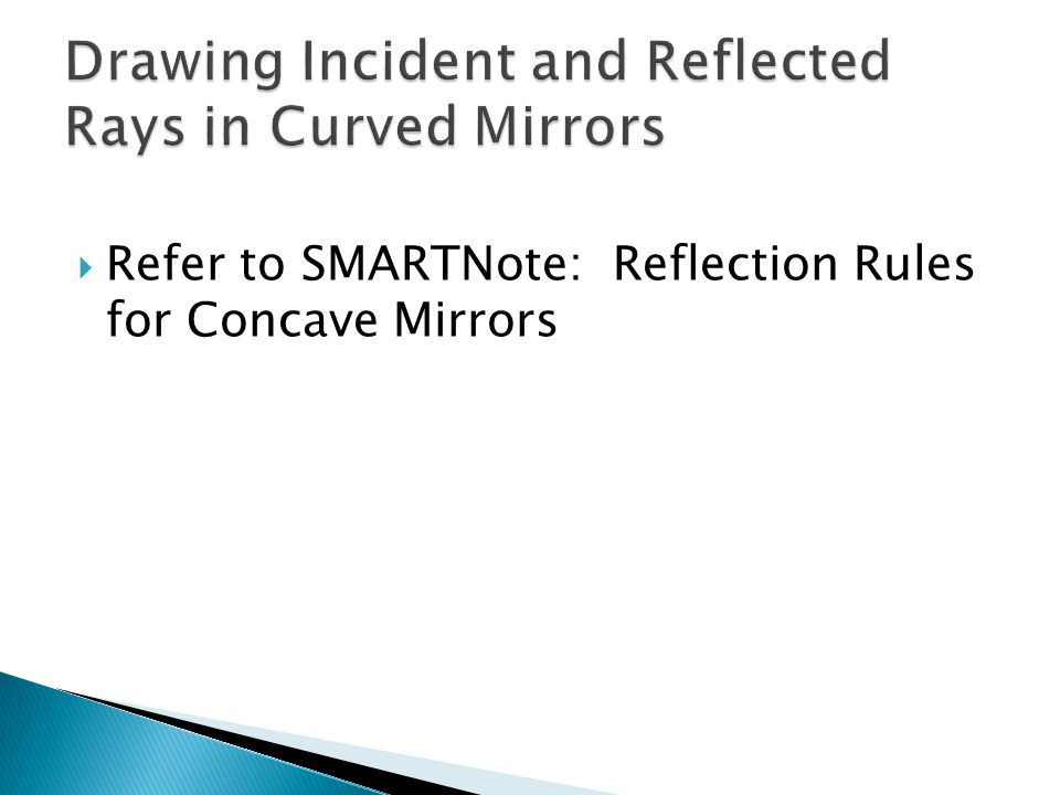  Refer to SMARTNote: Reflection Rules for Concave Mirrors