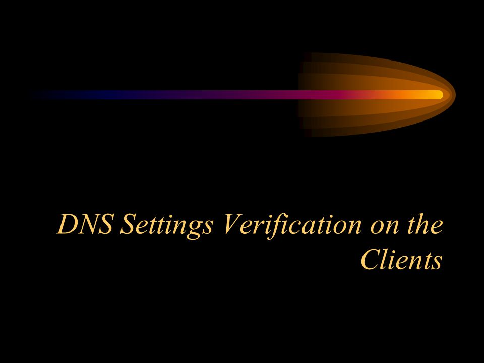 DNS Settings Verification on the Clients