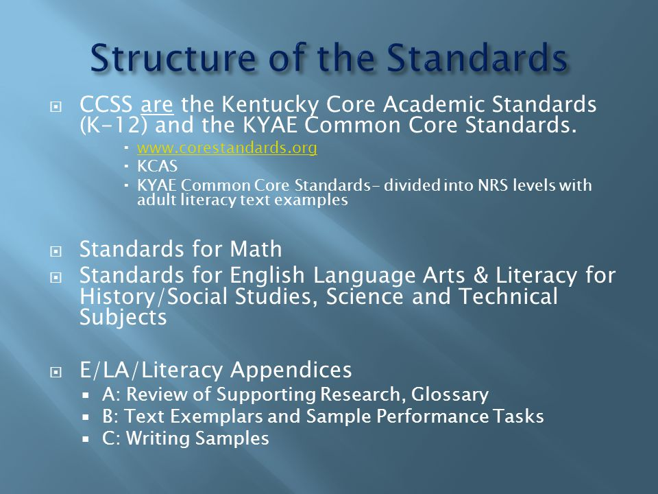  CCSS are the Kentucky Core Academic Standards (K-12) and the KYAE Common Core Standards.