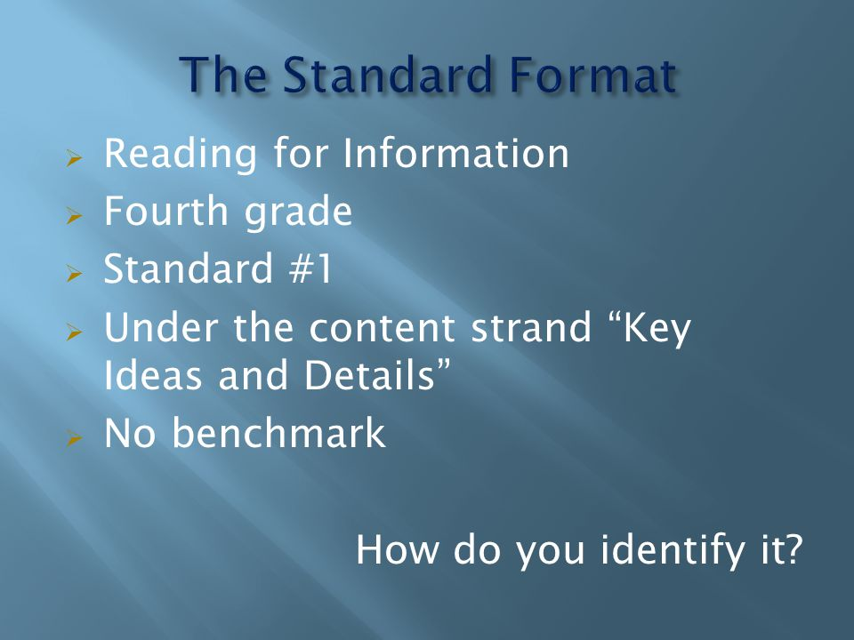  Reading for Information  Fourth grade  Standard #1  Under the content strand Key Ideas and Details  No benchmark How do you identify it