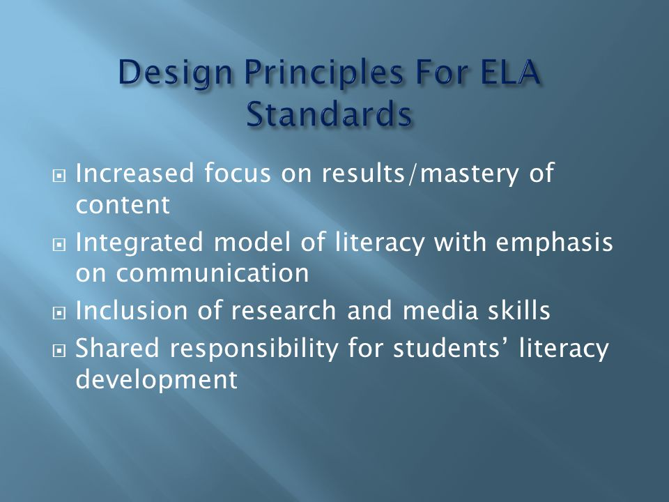  Increased focus on results/mastery of content  Integrated model of literacy with emphasis on communication  Inclusion of research and media skills  Shared responsibility for students' literacy development
