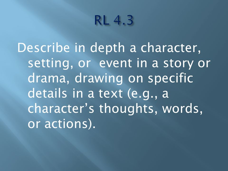Describe in depth a character, setting, or event in a story or drama, drawing on specific details in a text (e.g., a character's thoughts, words, or actions).