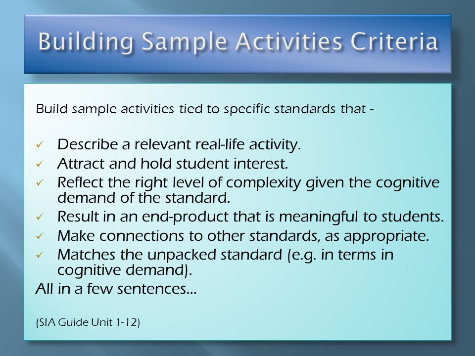Build sample activities tied to specific standards that - Describe a relevant real-life activity.