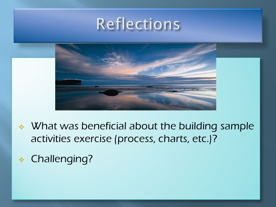  What was beneficial about the building sample activities exercise (process, charts, etc.).