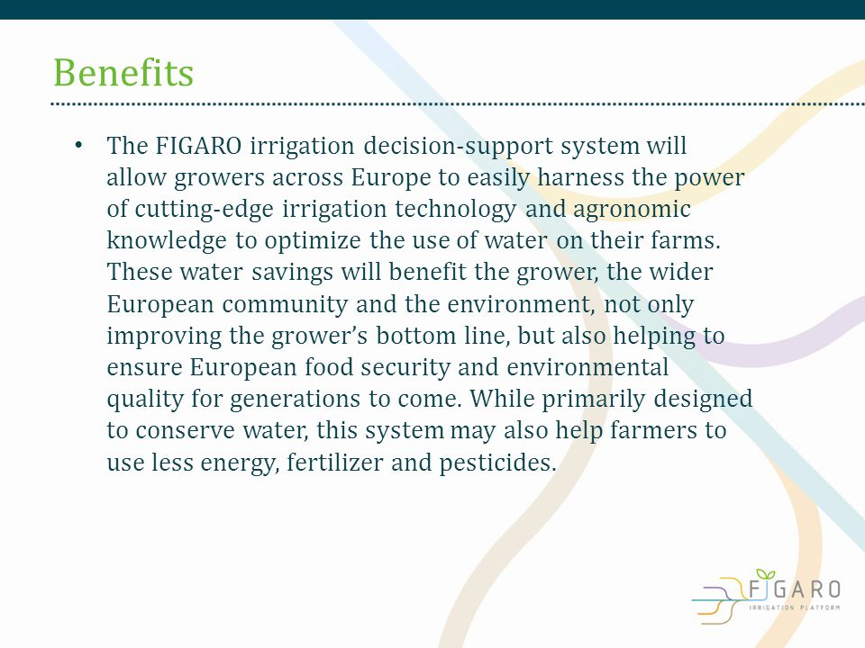 The FIGARO irrigation decision-support system will allow growers across Europe to easily harness the power of cutting-edge irrigation technology and agronomic knowledge to optimize the use of water on their farms.