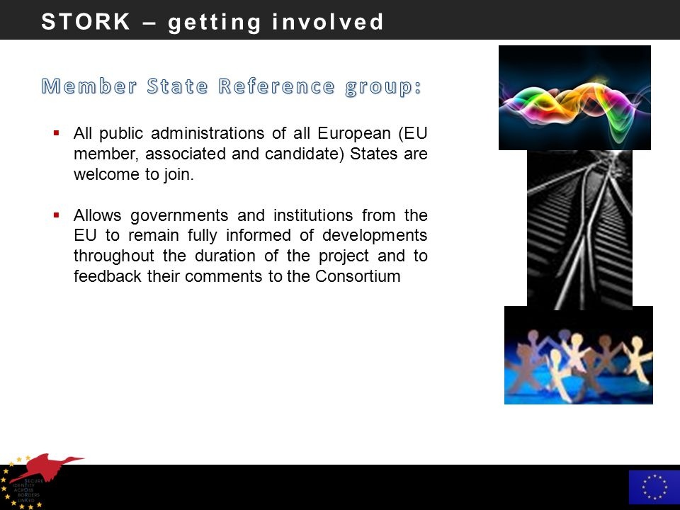 STORK – getting involved  All public administrations of all European (EU member, associated and candidate) States are welcome to join.