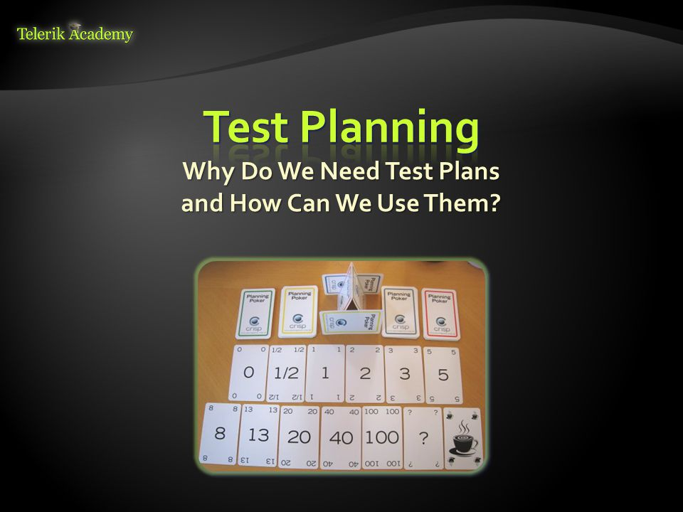 Why Do We Need Test Plans and How Can We Use Them