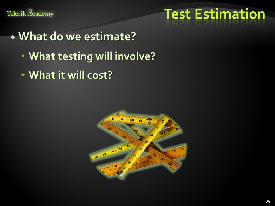  What do we estimate  What testing will involve  What it will cost 34