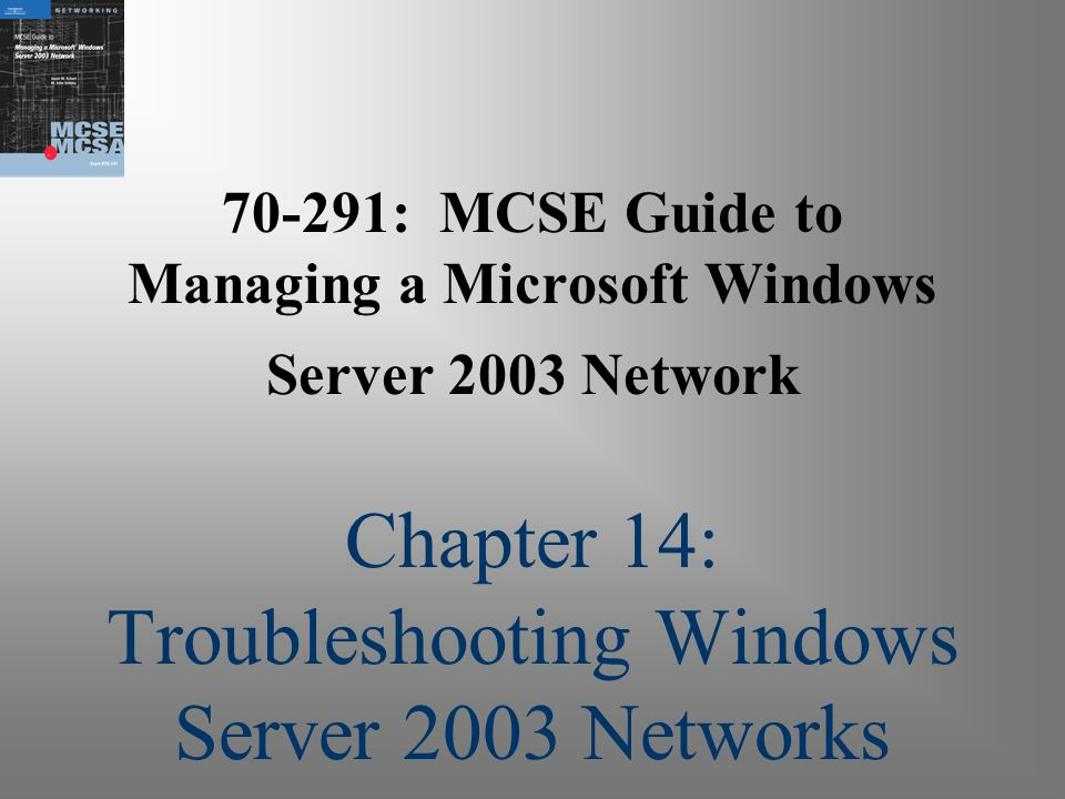 70-291: MCSE Guide to Managing a Microsoft Windows Server 2003 Network Chapter 14: Troubleshooting Windows Server 2003 Networks
