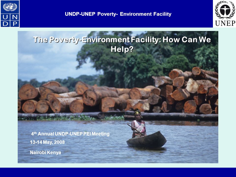 UNDP-UNEP Poverty- Environment Facility The Poverty-Environment Facility: How Can We Help.