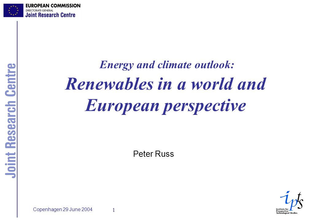 Copenhagen 29 June Energy and climate outlook: Renewables in a world and European perspective Peter Russ