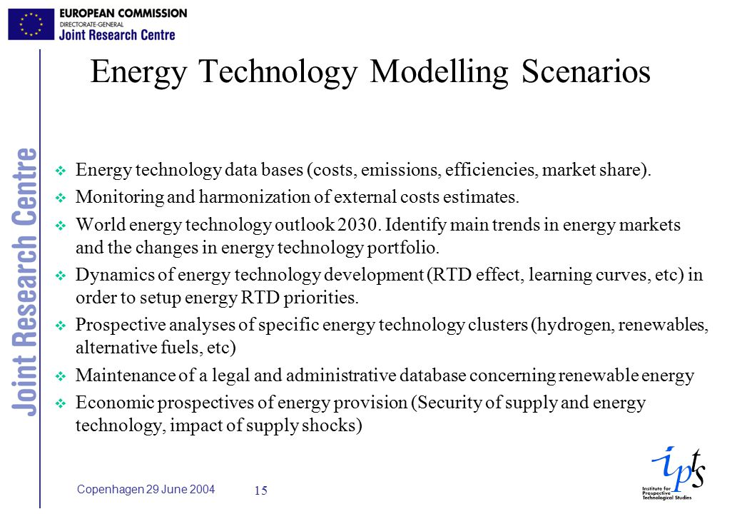 Copenhagen 29 June Energy Technology Modelling Scenarios v Energy technology data bases (costs, emissions, efficiencies, market share).