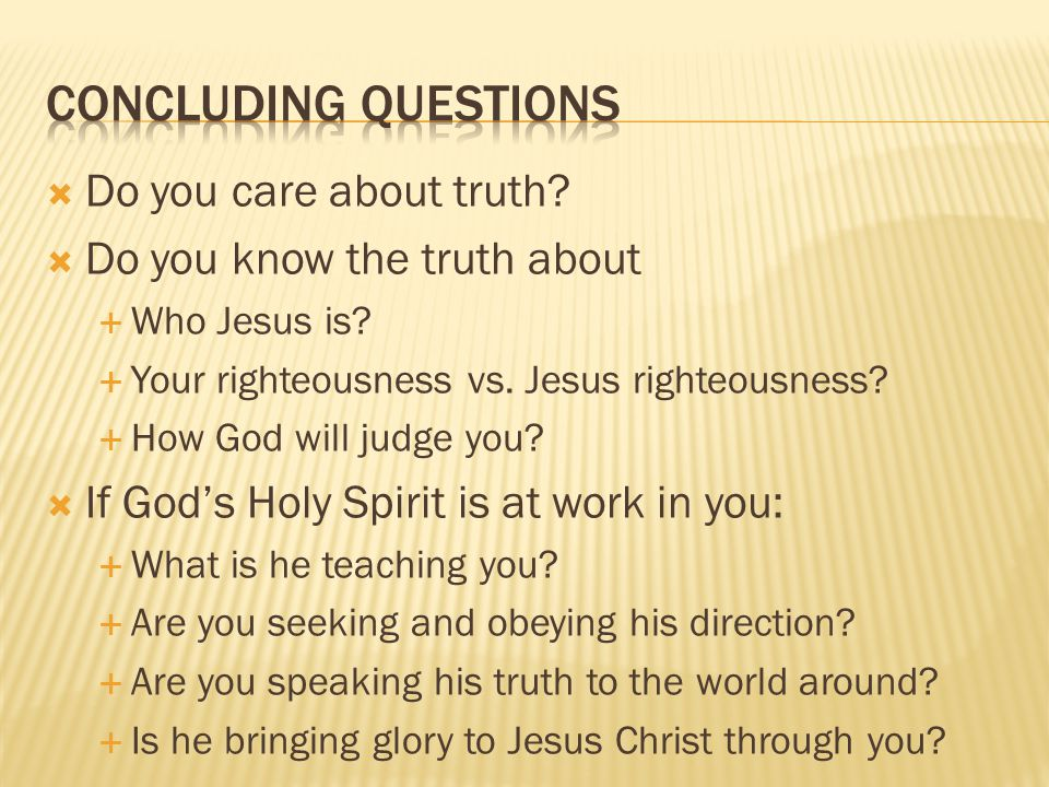  Do you care about truth.  Do you know the truth about  Who Jesus is.