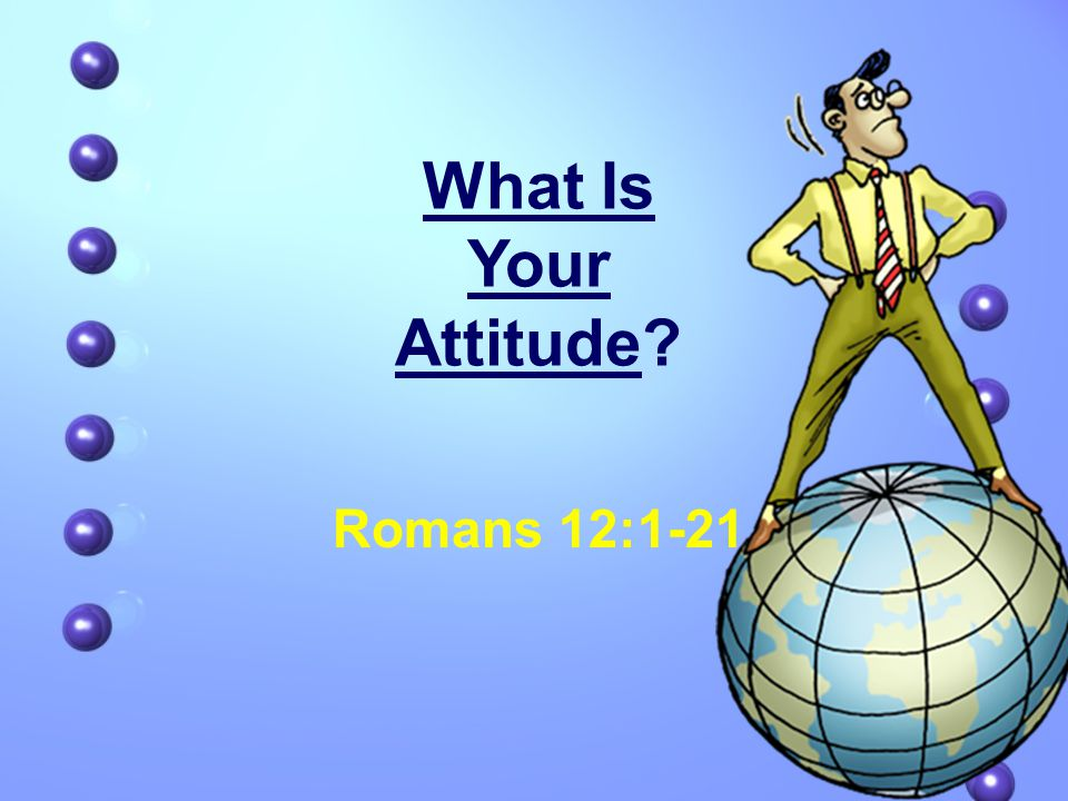 What Is Your Attitude Romans 12:1-21