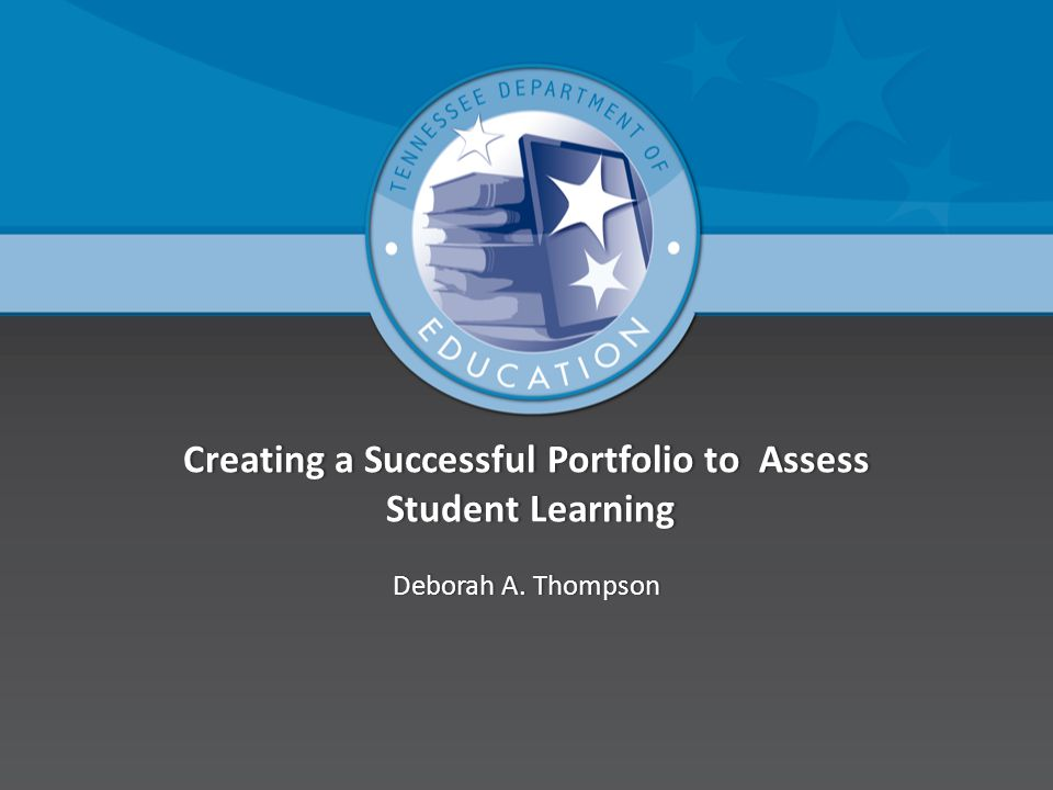 Creating a Successful Portfolio to Assess Student Learning Deborah A. ThompsonDeborah A. Thompson