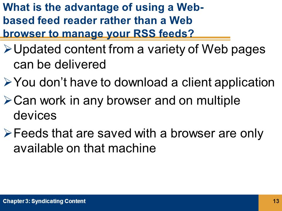 What is the advantage of using a Web- based feed reader rather than a Web browser to manage your RSS feeds.