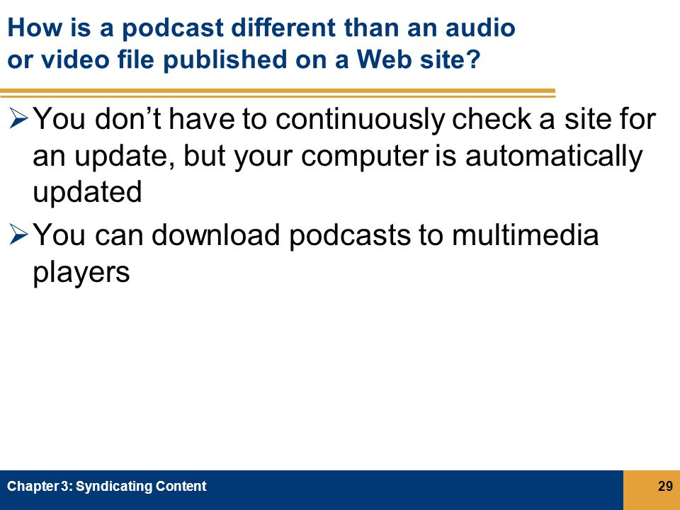 How is a podcast different than an audio or video file published on a Web site.