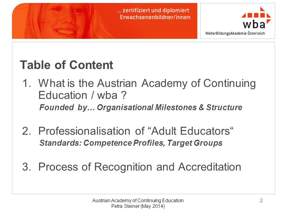 Austrian Academy of Continuing Education Petra Steiner (May 2014) 2 Table of Content 1.What is the Austrian Academy of Continuing Education / wba .