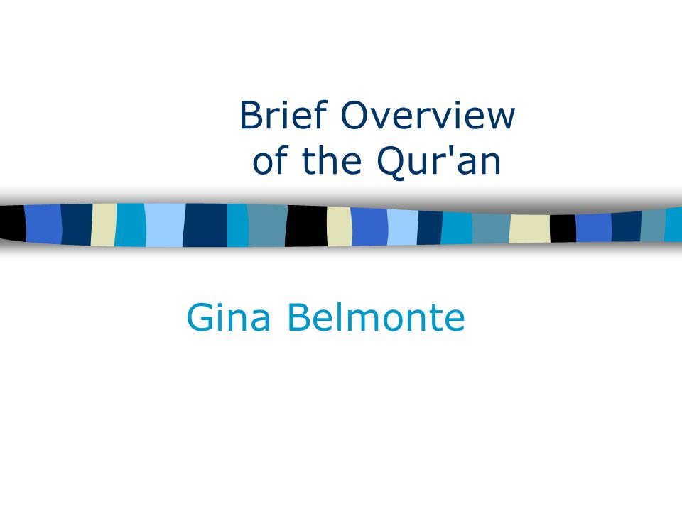 Brief Overview of the Qur'an Gina Belmonte  The Qur'an