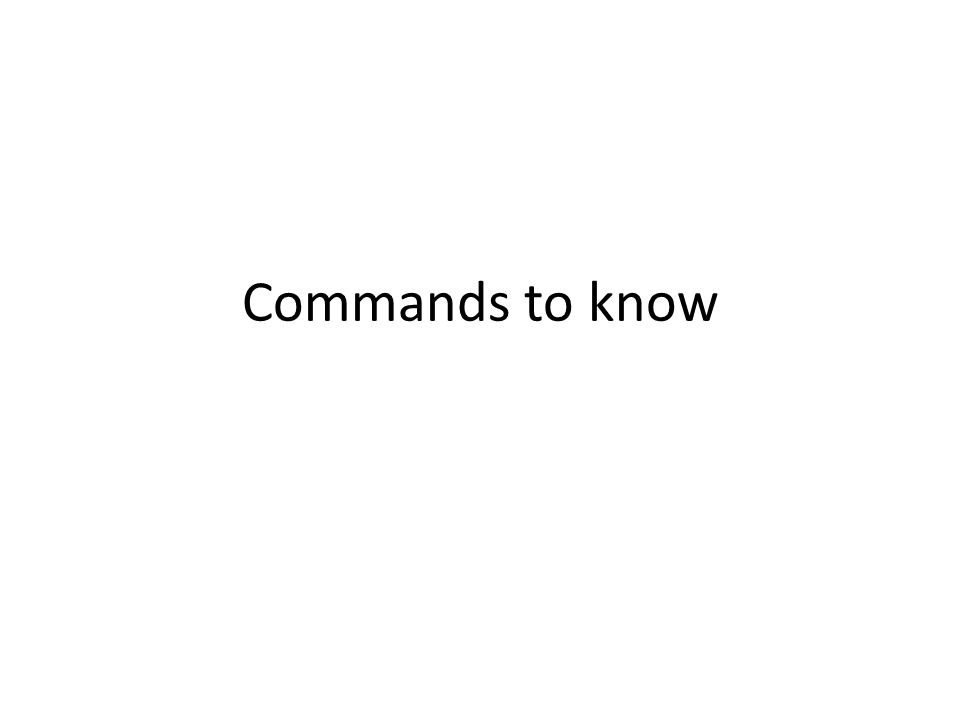 Commands to know