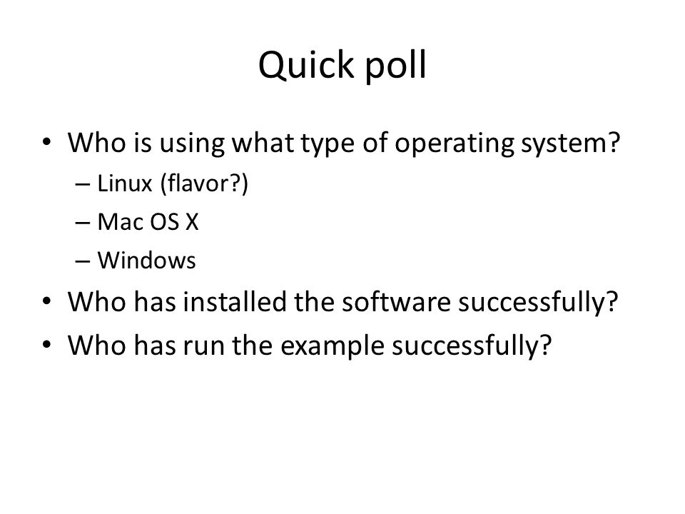 Quick poll Who is using what type of operating system.