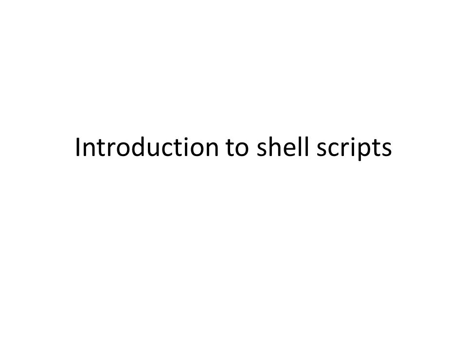 Introduction to shell scripts