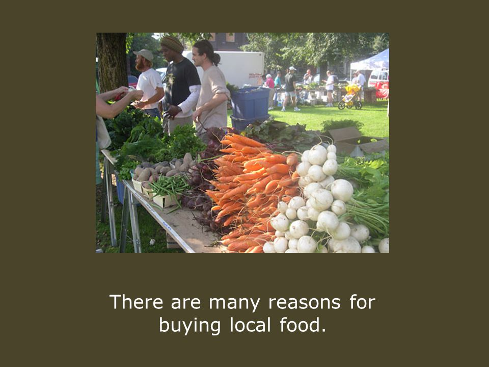 There are many reasons for buying local food.
