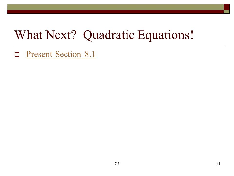 What Next Quadratic Equations!  Present Section 8.1 Present Section