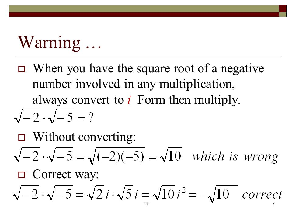 Warning …  When you have the square root of a negative number involved in any multiplication, always convert to i Form then multiply.