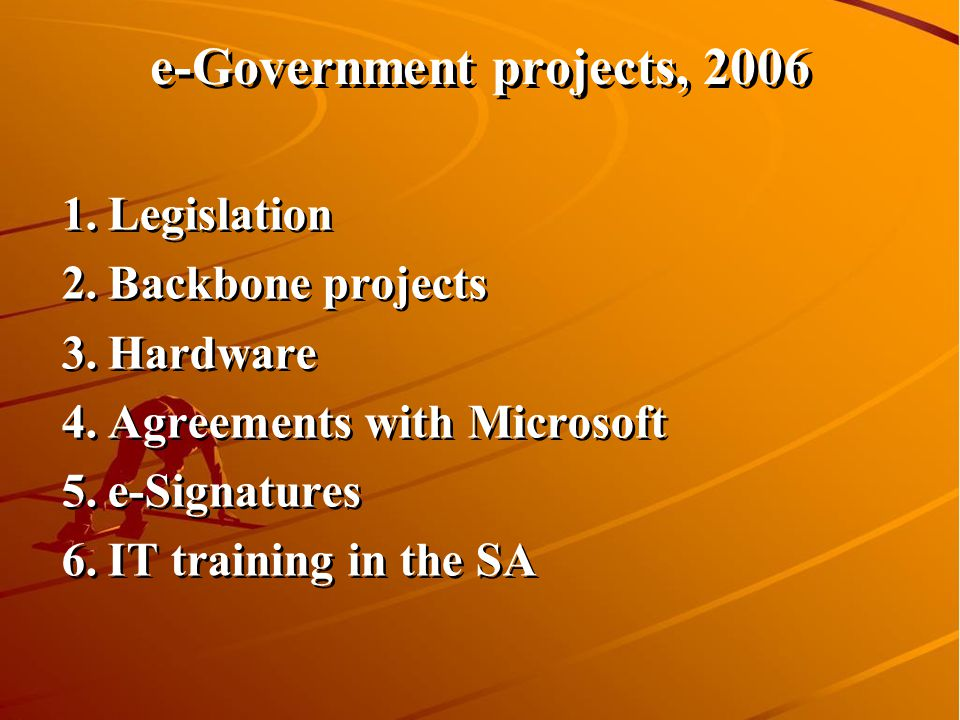 Ministry of State Administration and Administrative Reform 20 e-Government projects, Legislation 2.Backbone projects 3.Hardware 4.Agreements with Microsoft 5.e-Signatures 6.IT training in the SA 1.Legislation 2.Backbone projects 3.Hardware 4.Agreements with Microsoft 5.e-Signatures 6.IT training in the SA