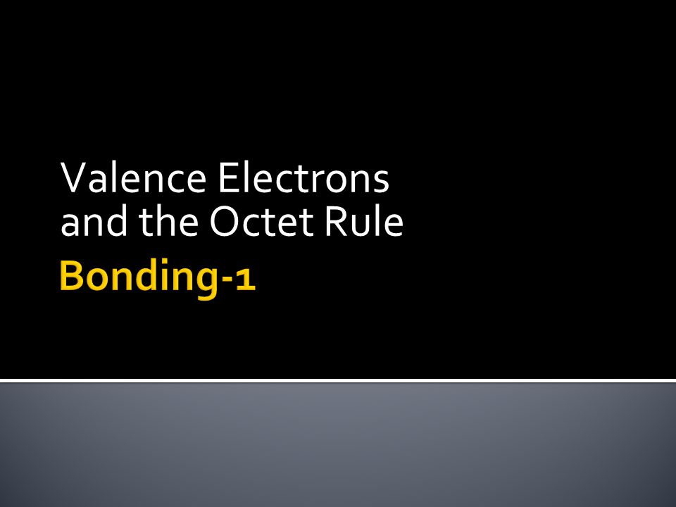 Valence Electrons and the Octet Rule