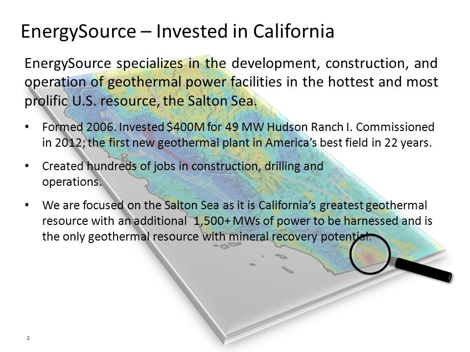 EnergySource – Invested in California EnergySource specializes in the development, construction, and operation of geothermal power facilities in the hottest and most prolific U.S.