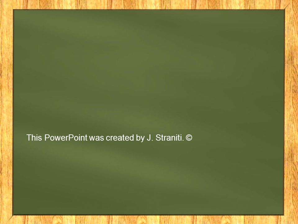This PowerPoint was created by J. Straniti. ©