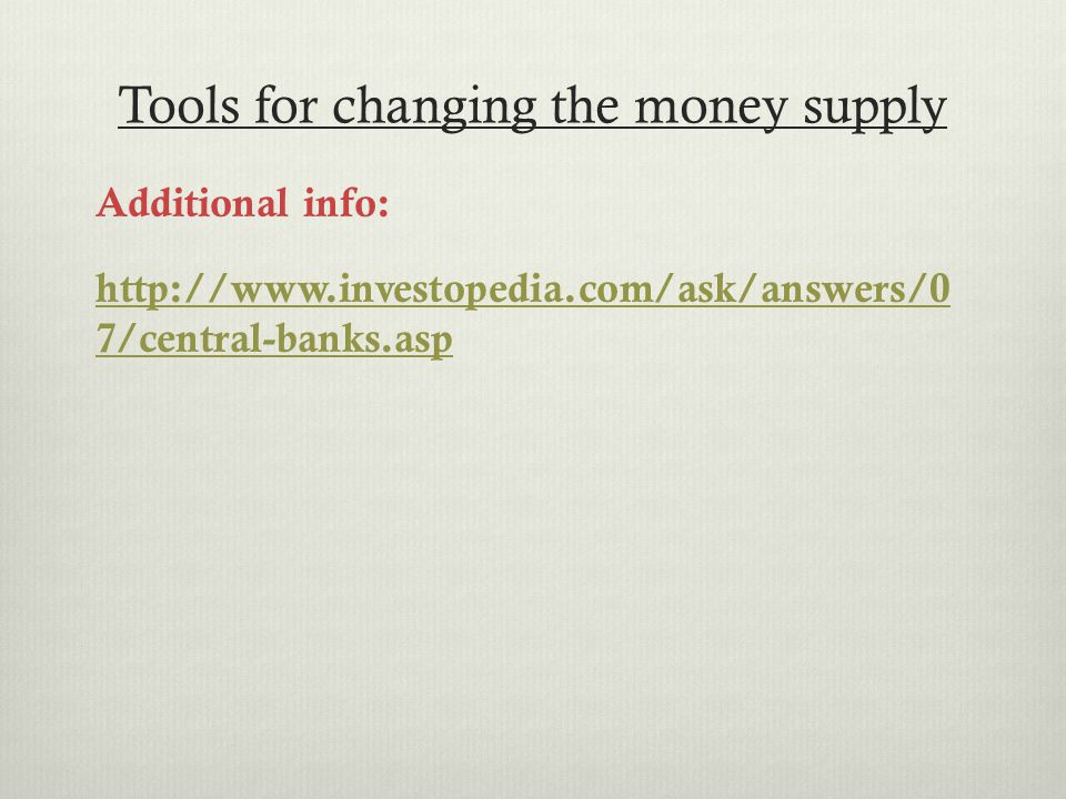 Tools for changing the money supply Additional info:   7/central-banks.asp