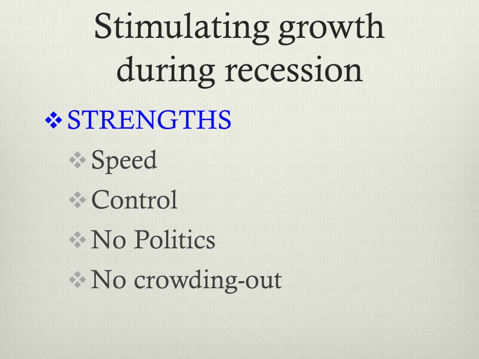 Stimulating growth during recession  STRENGTHS  Speed  Control  No Politics  No crowding-out