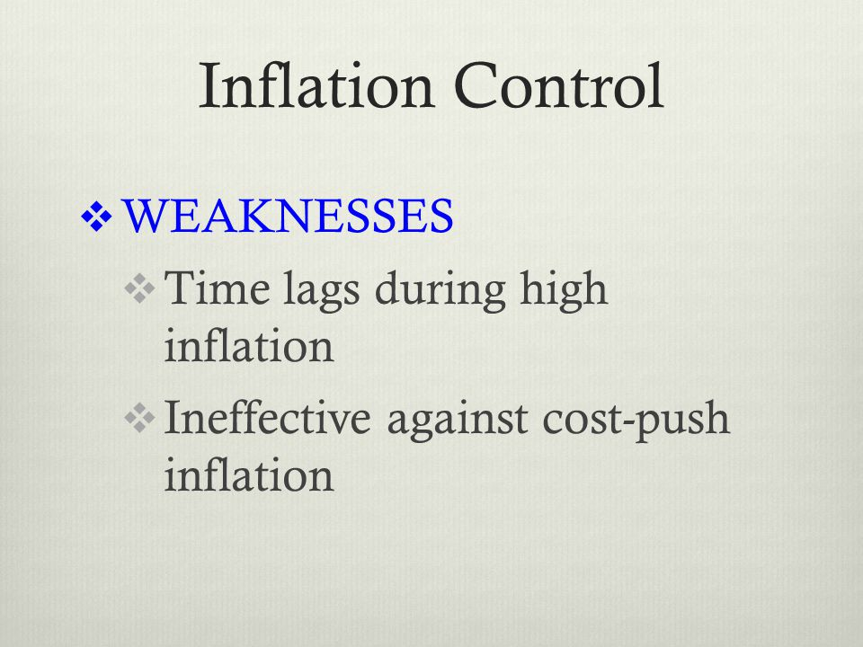 Inflation Control  WEAKNESSES  Time lags during high inflation  Ineffective against cost-push inflation