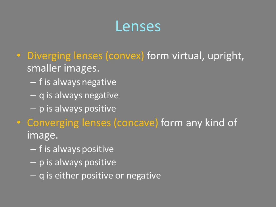Lenses Diverging lenses (convex) form virtual, upright, smaller images.