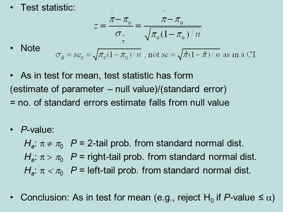 Test statistic: Note As in test for mean, test statistic has form (estimate of parameter – null value)/(standard error) = no.